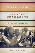 Words of witness : black women's autobiography in the post-Brown era