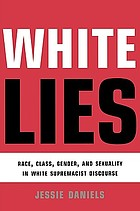 White lies : race, class, gender and sexuality in white supremacist discourse