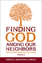 Finding God among our neighbors : an interfaith systematic theology