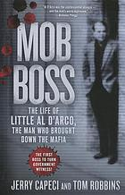 Mob boss : the life of Little Al D'Arco, the man who brought down the Mafia