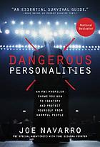 Dangerous personalities : an FBI profiler shows you how to identify and protect yourself from harmful people