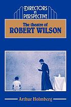 The theatre of Robert Wilson