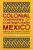 Colonial itineraries of contemporary Mexico : literary and cultural inquiries