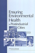 Ensuring environmental health in postindustrial cities : workshop summary