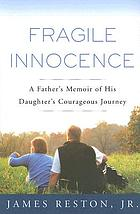 Fragile innocence : a father's memoir of his daughter's courageous journey