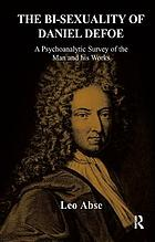 The bi-sexuality of Daniel Defoe : a psychoanalytic survey of the man and his works