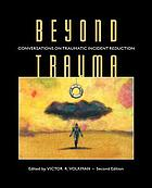 Beyond trauma : conversations on traumatic incident reduction