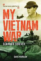My Vietnam war : scarred forever