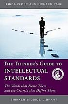 The thinker's guide to intellectual standards : the words that name them and the criteria that define them