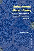 Salaryman masculinity : the continuity of and change in the hegemonic masculinity in Japan