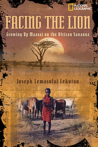 Facing the lion : growing up Maasai on the African savanna