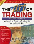 The art of trading : a complete guide to trading the Australian markets