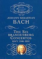The six Brandenburg concertos : BWV 1046-1051 : from the Bach-Gesellschaft edition