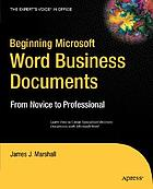 Beginning Microsoft Word business documents : from novice to professional