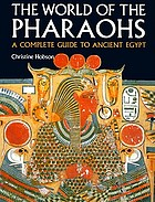 The world of the Pharaohs ; a complete guide to Ancient Egypt.
