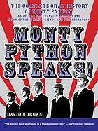 Monty Python speaks! : John Cleese, Terry Gilliam, Eric Idle, Terry Jones, and Michael Palin (and a few of their friends and collaborators) recount an amazing, and silly, thirty-year spree in television and film-- in their own words, squire!