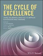 The Cycle of Excellence : Using Deliberate Practice to Improve Supervision and Training