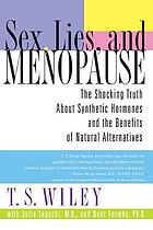 Sex, lies, and menopause : the shocking truth about synthetic hormones and the benefits of natural alternatives