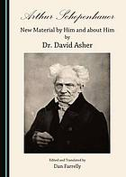 Arthur Schopenhauer : new material by him and about him
