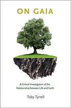 On Gaia : a critical investigation of the relationship between life and earth