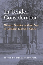 In tender consideration : women, families, and the law in Abraham Lincoln's Illinois