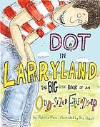 Dot in Larryland : the big little book of an odd-sized friendship