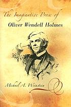The imaginative prose of Oliver Wendell Holmes
