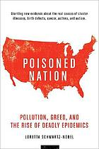 Poisoned nation : pollution, greed, and the rise of deadly epidemics