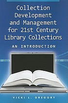 Collection development and management for 21st century library collections : an introduction