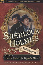 Sherlock Holmes and philosophy : the footprints of a gigantic mind