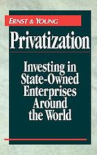 Privatization : investing in state-owned enterprises around the world