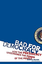 Bad for democracy : how the Presidency undermines the power of the people