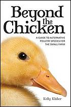Beyond the chicken : a guide to alternative poultry species for the small farm
