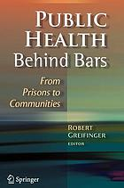 Public health behind bars : from prisons to communities