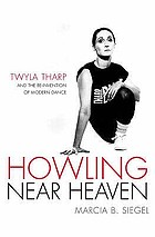 Howling near heaven : Twyla Tharp and the reinvention of modern dance