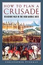 How to plan a crusade : religious war in the high Middle Ages