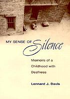 My sense of silence : memoirs of a childhood with deafness