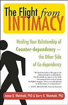 The flight from intimacy : healing your relationship of counter-dependency, the other side of co-dependency