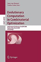 Evolutionary computation in combinatorial optimization : 8th European conference, EVOCOP 2008, Naples, Italy, March 26-28, 2008 : proceedings