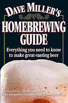 Dave Miller's homebrewing guide : everything you need to know to make great-tasting beer