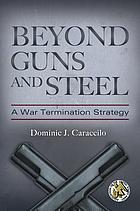 Beyond guns and steel : a war termination strategy