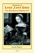 Documents of Lady Jane Grey : nine days Queen of England, 1553
