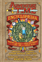 The Adventure Time encyclopaedia : inhabitants, lore, spells, and ancient crypt warnings of the land of Ooo circa 19.56 b.g.e. - 501 a.g.e.