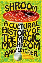 Shroom : a cultural history of the magic mushroom