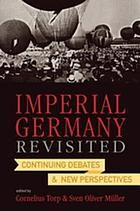 Imperial Germany revisited : continuing debates and new perspectives