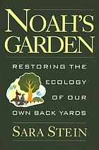 Noah's garden : restoring the ecology of our own back yards