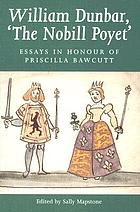 William Dunbar, 'the nobill poyet' : essays in honour of Priscilla Bawcutt