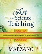 The art and science of teaching : a comprehensive framework for effective instruction