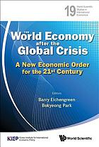 The World Economy after the Global Crisis : a New Economic Order for the 21st Century