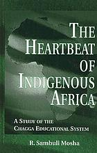 The Heartbeat of Indigenous Africa : a Study of the Chagga Educational System.